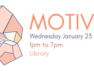 "Event poster features design on left side with ""MOTIV8"" in large letters on right. Below large letters on right, smaller letters say Wednesday, January 23, 2019; 1pm to 7pm; Library"